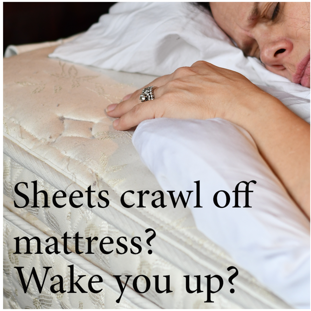 01 Do your sheets crawl off your bed waking you up